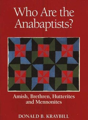 Who Are the Anabaptists? Amish, Brethren, Hutterites, and Mennonites  -     By: Donald B. Kraybill
