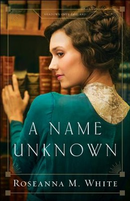 A Name Unknown (Shadows Over England Book #1) - eBook  -     By: Roseanna M. White