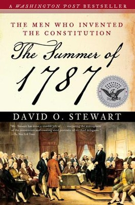 The Summer of 1787: The Men Who Invented the Constitution - eBook  -     By: David O. Stewart