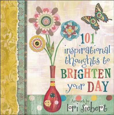 101 Inspirational Thoughts to Brighten Your Day  -     By: Illustrated by Lori Siebert     Illustrated By: Lori Siebert