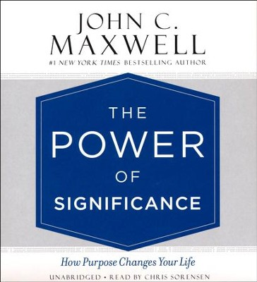 The Power of Significance, Unabridged Audio CD (4-CD's)  -     By: John C. Maxwell