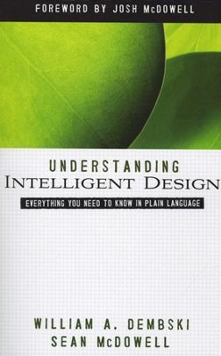 Understanding Intelligent Design: Everything You Need to Know in Plain Language  -     By: William A. Dembski, Sean McDowell