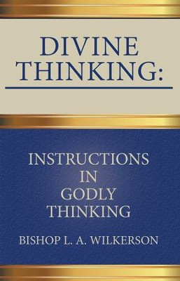 Divine Thinking: Instructions in Godly Thinking - eBook  -     By: Bishop L.A. Wilkerson