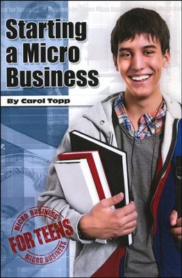 Starting a Micro Business for Teens  -     By: Carol Topp CPA