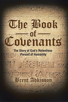 The Book of Covenants: The Story of God's Relentless Pursuit of Humanity - eBook  -     By: Brent Adkisson