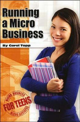 Running a Micro Business for Teens  -     By: Carol Topp CPA
