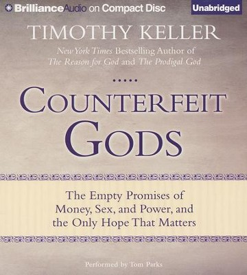 Counterfeit Gods: The Empty Promises of Money, Sex, and Power, and the Only Hope that Matters - unabridged audiobook on CD  -     By: Timothy Keller
