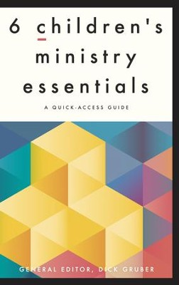 6 Children's Ministry Essentials: A Quick-Access Guide - eBook  -     Edited By: Dick Gruber