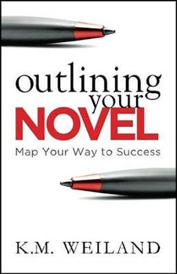 Outlining Your Novel: Map Your Way to Success  -     By: K.M. Weiland