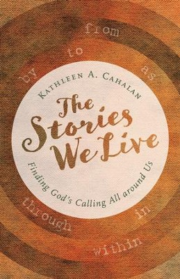 The Stories We Live: Finding God's Calling All around Us - eBook  -     By: Kathleen A. Cahalan