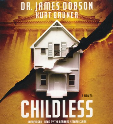 Childless, Fatherless Series #2 Unabridged CD   -     Narrated By: Bernard Setard Clark     By: Dr. James Dobson, Kurt Bruner