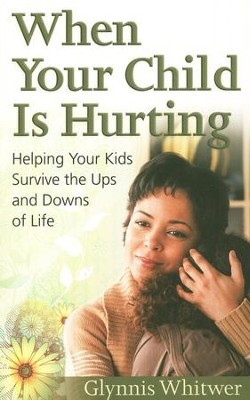 When Your Child Is Hurting: Helping Your Kids Survive The Ups and Downs of Life  -     By: Glynnis Whitwer