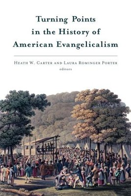 Turning Points in the History of American Evangelicalism - eBook  -     By: Heath W. Carter, Laura Porter