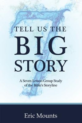 Tell Us the Big Story: A Seven Lesson Group Study of the Bible'S Storyline - eBook  -     By: Eric Mounts