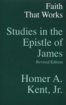 Faith that Works: Studies in James  -     By: Homer A. Kent Jr.