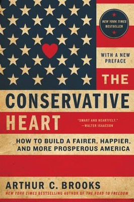 The Conservative Heart: How to Build a Fairer, Happier, and More Prosperous America - eBook  -     By: Arthur C. Brooks