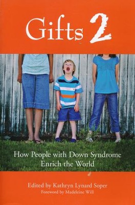 Gifts 2 : How People with Down Syndrome  Enrich the World  -     By: Kathryn Lynard Soper