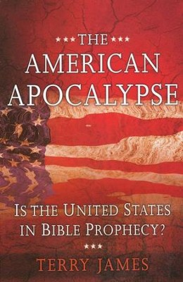 The American Apocalypse: Is the United States in Bible Prophecy?  -     By: Terry James