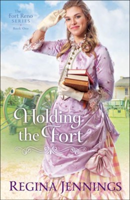 Holding the Fort (The Fort Reno Series Book #1) - eBook  -     By: Regina Jennings