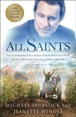All Saints: The Surprising Story of How Refugees From Burma Brought Life to a Dying Church - eBook  -     By: Michael Spurlock, Jeanette Windle