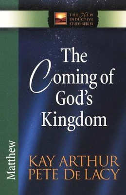 The Coming of God's Kingdom (Matthew)   -     By: Kay Arthur, Pete DeLacy