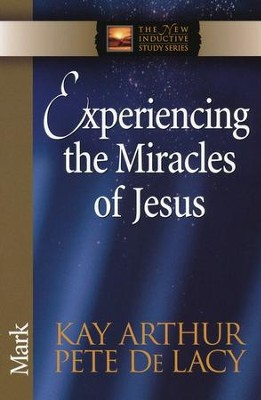 Experiencing the Miracles of Jesus (Mark)   -     By: Kay Arthur, Pete DeLacy