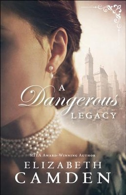 A Dangerous Legacy - eBook  -     By: Elizabeth Camden
