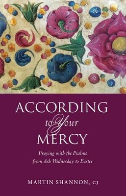 According to Your Mercy: Praying the Psalms from Ash Wednesday to Easter - eBook  -     By: Father Martin Shannon