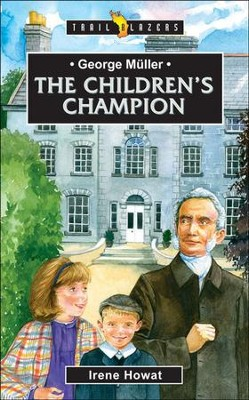 George Muller: The Children's Champion , Trail Blazers Series  -     By: Irene Howat