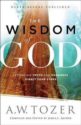 The Wisdom of God: Letting His Truth and Goodness Direct Your Steps - eBook  -     By: A.W. Tozer