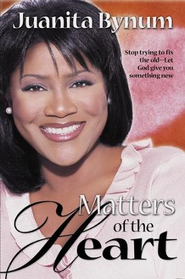 Matters Of The Heart: Stop trying to fix the old - let God give you something new - eBook  -     By: Juanita Bynum