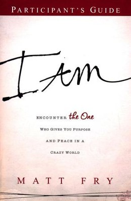 I AM Participant's Guide: Encounter the One Who Gives You Purpose and Peace in a Crazy World - eBook  -     By: Matt Fry