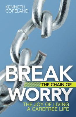 Break the Chain of Worry: The Joy of Living a Carefree Life - eBook  -     By: Kenneth Copeland