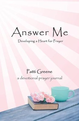 Answer Me: Developing a Heart for Prayer - eBook  -     By: Patti Greene