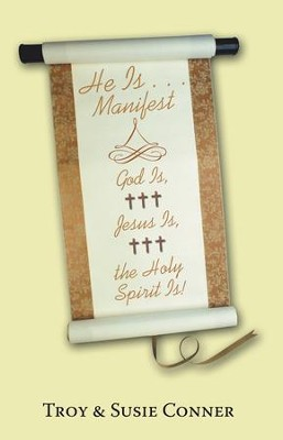 He Is . . . Manifest: God Is, Jesus Is, the Holy Spirit Is! - eBook  -     By: Troy Conner, Susie Conner