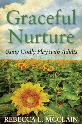 Graceful Nurture: Using Godly Play with Adults - eBook  -     By: Rebecca L. McClain