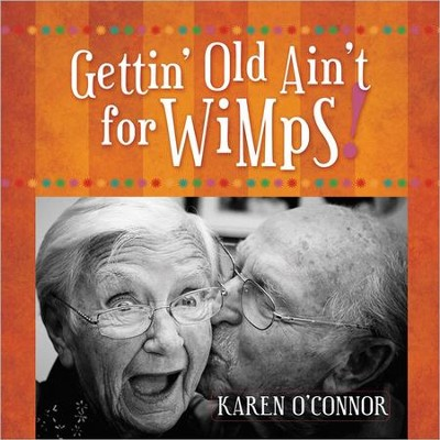 Gettin' Old Ain't for Wimps Gift Edition  -     By: Karen O'Connor