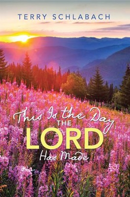 This Is the Day the Lord Has Made - eBook  -     By: Terry Schlabach