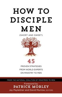 How to Disciple Men (Short and Sweet): 45 Proven Strategies from Experts on Ministry to Men - eBook  -     By: Jay Payleitner