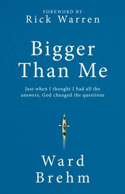 Bigger Than Me: Just When I thought I Had all the Answers, God Changed the Questions - eBook  -     By: Ward Brehm, Rick Warren