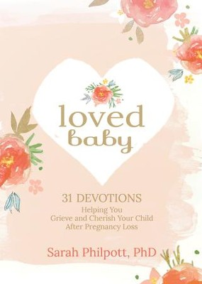 Loved Baby: Helping You Grieve and Cherish Your Child After Pregnancy Loss - eBook  -     By: Sarah Philpott