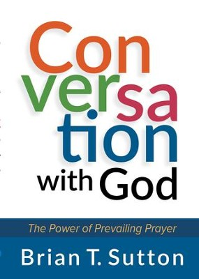 Conversation with God: The Power of Prevailing Prayer - eBook  -     By: Brian Sutton