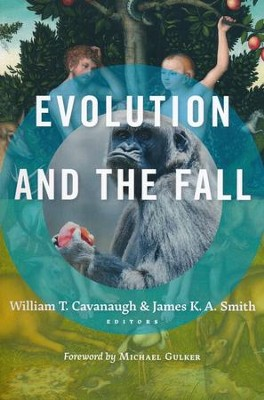 Evolution and the Fall - eBook  -     Edited By: William T. Cavanaugh     By: James K.A. Smith