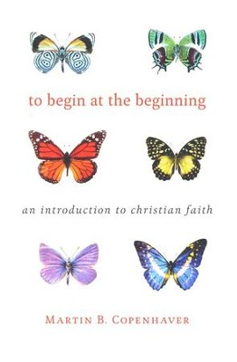 To Begin at the Beginning: An Introduction to the Christian Faith - eBook  -     By: Martin B. Copenhaver