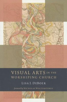 Visual Arts in the Worshiping Church - eBook  -     By: Lisa DeBoer