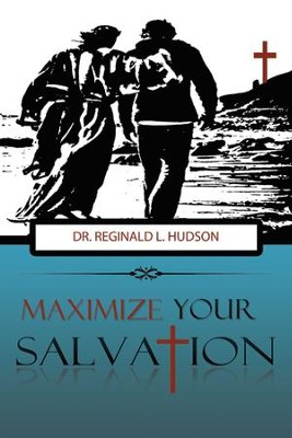 Maximize Your Salvation - eBook  -     By: Dr. Reginald L. Hudson