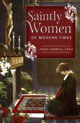 Saintly Women of Modern Times - eBook  -     By: Joan Carroll Cruz