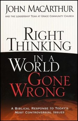 Right Thinking in a World Gone Wrong: A Biblical Response to Today's Most Controversial Issues  -     By: John MacArthur