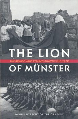 The Lion of Munster: The Bishop Who Roared Against the Nazis - eBook  -     By: Fr. Daniel Utrecht