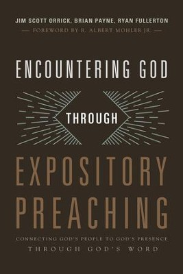 Encountering God through Expository Preaching: Connecting God's People to God's Presence through God's Word - eBook  -     By: Ryan Fullerton, Jim Scott Orrick, Brian Payne